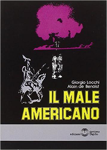 Alain de Benoist - Il male americano (2015)
