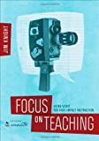 Focus on Teaching : Using Video for High-Impact Instruction, Knight, Jim, 1483344126