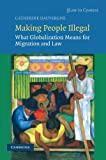 img - for Making People Illegal: What Globalization Means for Migration and Law (Law in Context) by Catherine Dauvergne (2009-06-08) book / textbook / text book