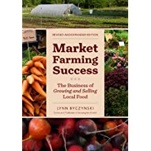 Market Farming Success: The Business of Growing and Selling Local Food, 2nd Editon