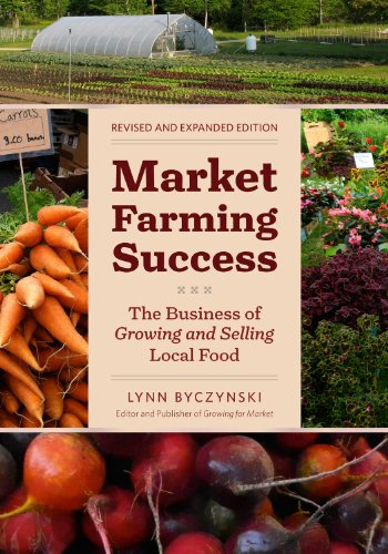 Market Farming Success: The Business of Growing and Selling Local Food, 2nd Editon by Chelsea Green Publishing
