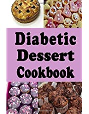 Diabetic Dessert Cookbook: Low Sugar and No Sugar Pies, Cakes, Muffins and Cookies