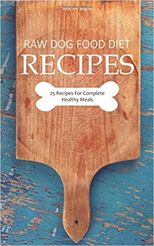 Amazon raw dog food diet recipes 25 recipes for complete amazon raw dog food diet recipes 25 recipes for complete healthy meals 9781541060241 whitney bryson books forumfinder Gallery