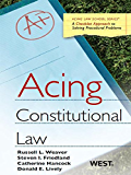 Weaver, Friedland, Hancock and Lively's Acing Constitutional Law (Acing Series)