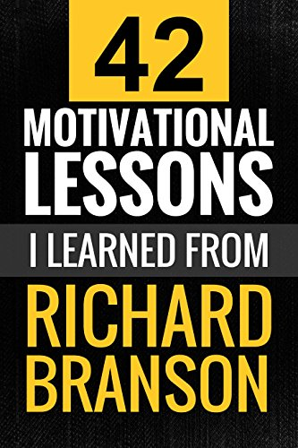 Download for free Richard Branson: 42 Motivational Lessons I Learned from Richard Branson
