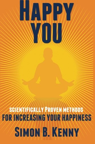 Happy You: Scientific Methods for Increasing Your Happiness