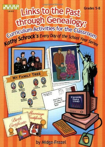 Links to the Past through Genealogy: Curriculum Activities for the Classroom (Kathy Schrock's Every Day of the School Year)