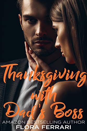 Thanksgiving with Dad's Boss: An Older Man Younger Woman Romance (A Man Who Knows What He Wants Book 84) by [Ferrari, Flora]