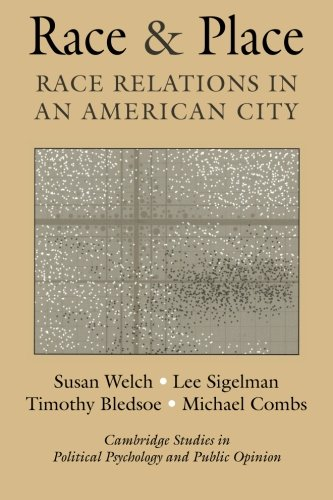 Race and Place: Race Relations in an American City (Cambridge Studies in Public Opinion and Political Psychology)