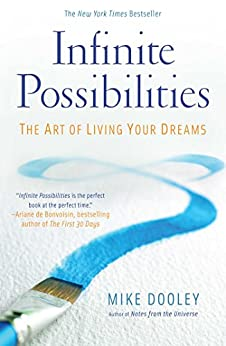 Infinite Possibilities: The Art of Living Your Dreams by [Dooley, Mike]