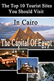 Top 10 Tourist Sites in Cairo: travel guide (Tourist sites in Egypt)