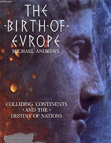 The Birth of Europe: Colliding Continents and the Destiny of Nations