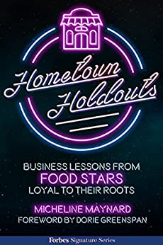 Hometown Holdouts: Business Lessons From Food Stars Loyal To Their Roots by [Maynard, Micheline]