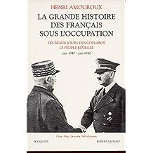 La grande histoire des Français sous l'Occupation: Les beaux jours des collabos - Le peuple réveillé - juin 1940 - juin 1942
