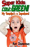 Super Kids! Code Green!, Kurt Zimmerman, 1467943967