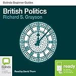 British Politics: Bolinda Beginner Guides   Richard S Grayson