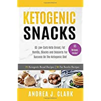 Ketogenic Snacks: 65 Low-Carb Keto Bread, Fat Bombs, Snacks and Desserts For Success...