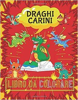 Libro Draghi Da Colorare Album Da Colorare Per Bambini 4 Anni 50 Disegni Di Draghi Magiche Da Colorare Libretti Da Colorare Per Bambini Album Per Bambini 5 6 7 8 9 10 Anni Amazon It Creature Magiche Miei Libri