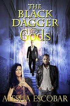 The Black Dagger Gods: A Modern Gods Short Story by [Escobar, Alesha]