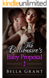 Baby For The Billionaire: The Baby Proposal #1 (Baby For Billionaire Proposal)