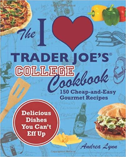 The I Love Trader Joes College Cookbook: 150 Cheap and Easy Gourmet Recipes