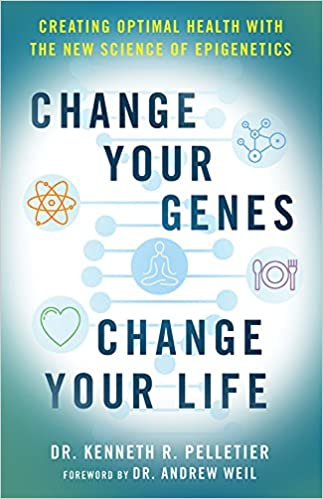 Change your genes change your life creating optimal health with change your genes change your life creating optimal health with the new science of epigenetics dr kenneth r pelletier dr andrew weil 9781579830564 fandeluxe Choice Image