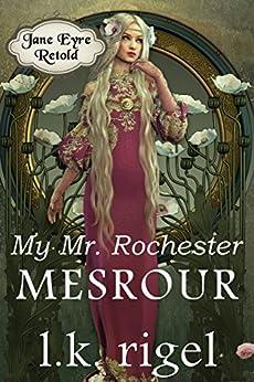My Mr. Rochester: Mesrour (Jane Eyre Retold Book 1) by [Rigel, L.K.]