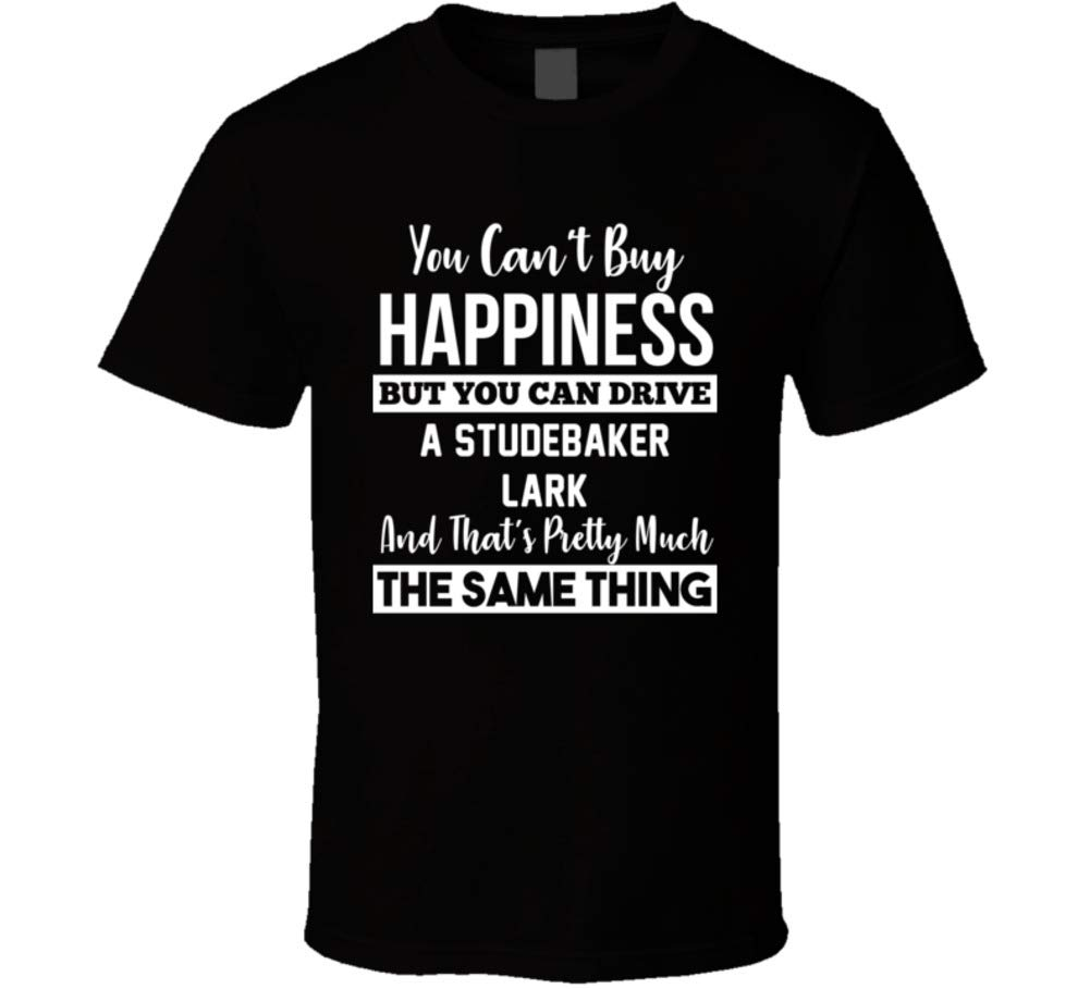 You Can T Buy Happiness Studebaker Lark Can Drive Car Lover T Shirt 8816
