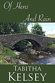 Of Hens and Rain: A Darcy and Elizabeth Pride and Prejudice Regency Variation by [Kelsey, Tabitha]