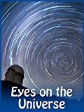 Eyes on the Universe - A Journey to the Largest Telescopes on Earth
