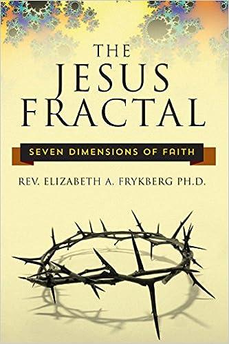 The Jesus Fractal: Seven Dimensions of Faith: Elizabeth Frykberg ...