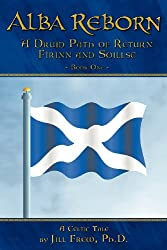 Alba Reborn: A Druid Path of Return F Rinn and Soillse Book One, a Celtic Tale