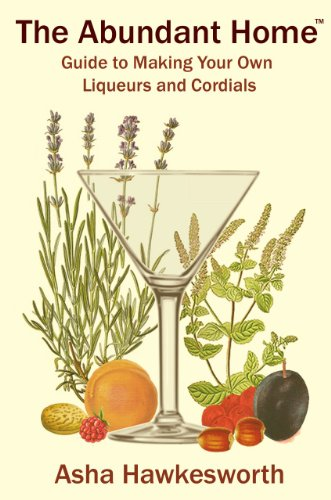 The Abundant Home Guide to Making Your Own Liqueurs and Cordials ()