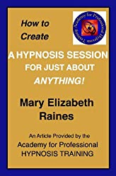 Article: How to Create a Hypnosis Session for Just About Anything (Hypnosis and Guided Imagery Book 2)