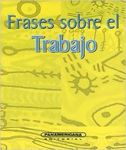 Frases Sobre El Trabajo Canto A La Vida Spanish Edition Mendoza Miguel 9789583010552 Books