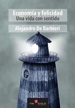 Economía y Felicidad: Una vida con sentido (Spanish Edition) by [De Barbieri, Alejandro]