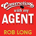 Conversations with My Agent (and Set Up, Joke, Set Up, Joke) Audiobook by Rob Long Narrated by Rob Long