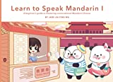 Learn to Speak Mandarin I: A Beginner s Guide to Mastering Conversational Mandarin Chinese