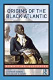 Origins of the Black Atlantic, , 0415994462