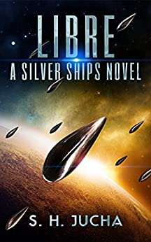 Libre (The Silver Ships Book 2) by [Jucha, S. H.]