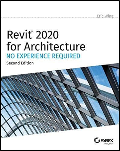 Autodesk Revit 2020 for Architecture: No Experience Required: Eric