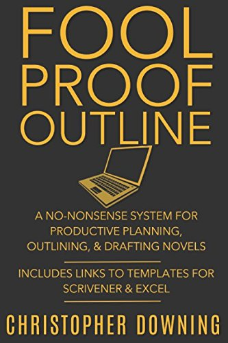 Download Fool Proof Outline: A No-Nonsense System for Productive Brainstorming, Outlining, & Drafting Novels PDF