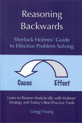 Reasoning Backwards: Sherlock Holmes' Guide to Effective Problem Solving