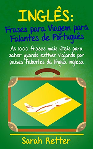 INGLÊS: FRASES PARA VIAGEM para FALANTES de PORTUGUÊS: As 1000 frases mais úteis para