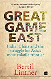 img - for Great Game East: India, China And The Struggle For Asia's Most Volatile Frontier book / textbook / text book