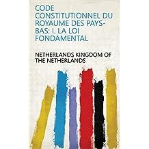 Code Constitutionnel Du Royaume Des Pays-Bas: I. La Loi Fondamental (French Edition)