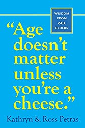 Age Doesn't Matter Unless You're a Cheese: Wisdom from Our Elders