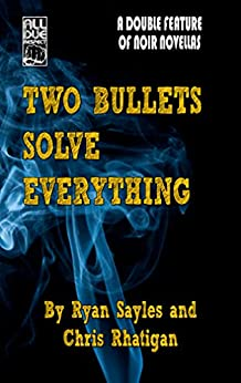 Two Bullets Solve Everything by [Sayles, Ryan, Rhatigan, Chris]