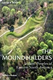 The Moundbuilders: Ancient Peoples of Eastern North America (Ancient Peoples and Places), George R. Milner, 0500284687