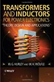 Transformers and Inductors for Power Electronics, W. G. Hurley and W. H. Wolfle, 1119950570
